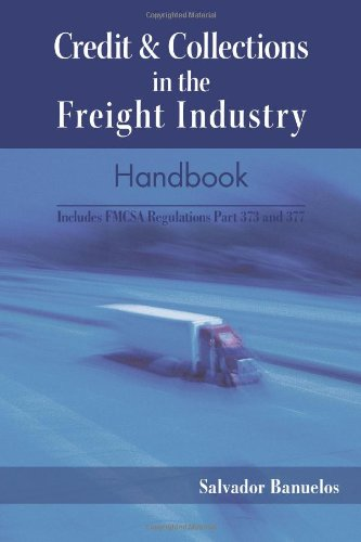Credit & Collections in the Freight Industry Handbook: Includes FMCSA Regulations Part 373 and 377