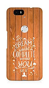 AMEZ my dream wouldnt have been complete without you Back Cover For Huawei Nexus 6P