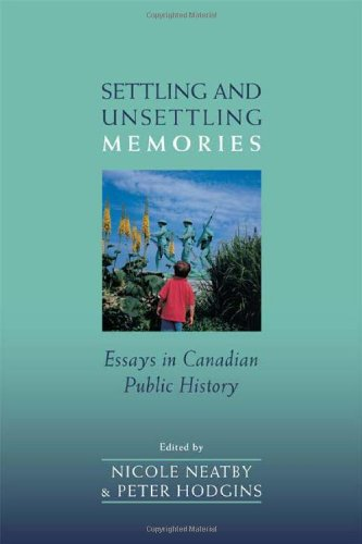 Settling and Unsettling Memories: Essays in Canadian Public History