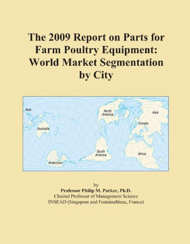 The 2009 Report on Parts for Farm Poultry Equipment: World Market Segmentation by City