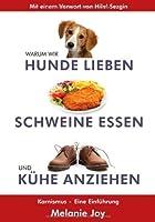 Warum wir Hunde lieben, Schweine essen und Kühe anziehen: Karnismus - eine Einführung
