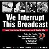 We Interrupt This Broadcast: Relive the Events That Stopped Our Lives...from the Hindenburg to the Death of Princess Diana (book with 2 audio CDs) (1570713286) by Garner, Joe