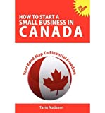 img - for [ How to Start a Small Business in Canada - Your Road Map to Financial Freedom (Revised) Nadeem, Tariq ( Author ) ] { Paperback } 2010 book / textbook / text book