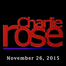 Charlie Rose: November 26, 2015  by Charlie Rose Narrated by Charlie Rose
