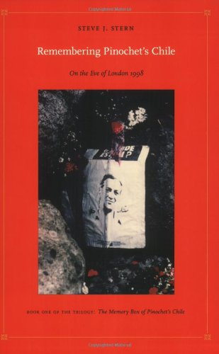 Remembering Pinochet'S Chile: On The Eve Of London 1998 (Latin America Otherwise) (Bk. 1)
