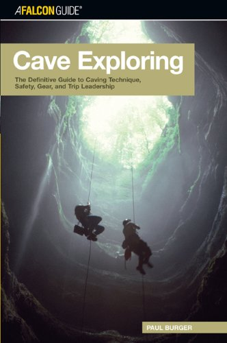 Cave Exploring: The Definitive Guide to Caving Technique, Safety, Gear, and Trip Leadership (Falcon Guides Cave Explorin