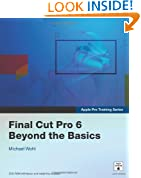 Apple Pro Training Series: Final Cut Pro 6: Beyond the Basics