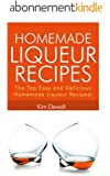 Homemade Liqueur Recipes: The Top Easy and Delicious Homemade Liqueur Recipes! (English Edition)