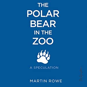 The Polar Bear in the Zoo | [Martin Rowe]
