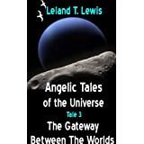 Angelic Tales of The Universe.  Tale 3.  The Gateway Between The Worlds ~ Leland Lewis