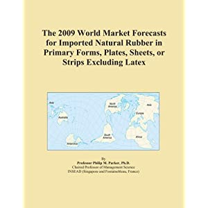 The 2009 World Market Forecasts for Imported Natural Rubber Latex Icon Group
