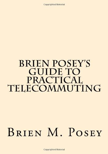 Brien Posey's Guide to Practical Telecommuting