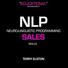 NLP Sales Skills With Terry Elston: International Best-selling NLP Business Audio Discours Auteur(s) : Terry H Elston Narrateur(s) : Terry H Elston