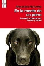 En la mente de un perro: Lo que los perros ven, huelen y saben (Spanish Edition)