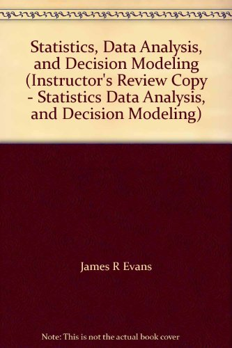 Statistics, Data Analysis, and Decision Modeling (Instructor's Review Copy - Statistics Data Analysis, and Decision Mode