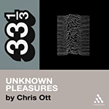 Joy Division's Unknown Pleasures: 33 1/3 Series (       UNABRIDGED) by Chris Ott Narrated by Danny Gerard