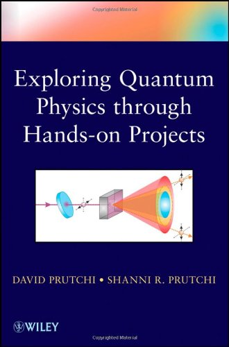 Exploring Quantum Physics through Hands-on Projects: David Prutchi, Shanni Prutchi: 9781118140666: Amazon.com: Books