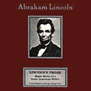 Lincoln's Prose: Major Works of a Great American Writer | [Abraham Lincoln]