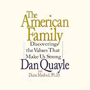The American Family: Discovering the Values That Make us Strong | [Dan Quayle, Diane Medved Ph.D.]