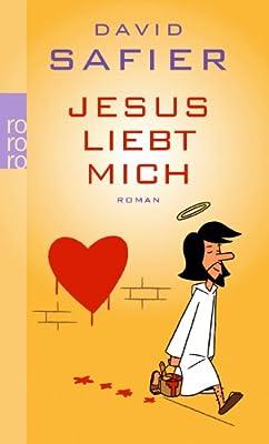 Jesus liebt mich: Roman