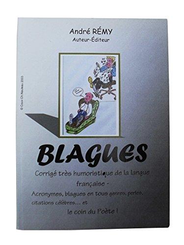 BLAGUES: Corrigé trés humoristique de la langue française- Acronymes, blagues en tous genre, perles, citations célèbres...etLe coin du Poète! (French Edition)
