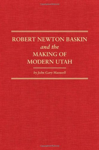 Robert Newton Baskin And The Making Of Modern Utah (Western Frontiersmen Series)