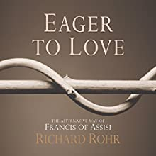 Eager to Love: The Alternative Way of Francis of Assisi (       UNABRIDGED) by Richard Rohr Narrated by John Quigley