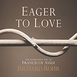 Eager to Love: The Alternative Way of Francis of Assisi | [Richard Rohr]