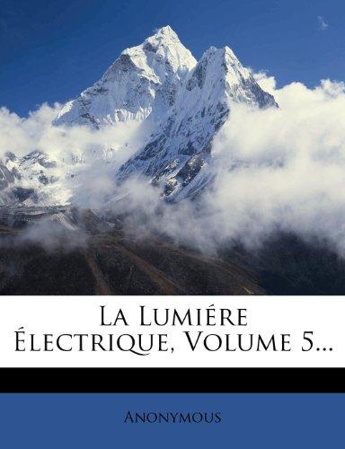 La Lumiére Électrique, Volume 5...