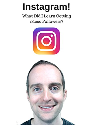 Instagram! What did I Learn Getting 18, 000 Followers?