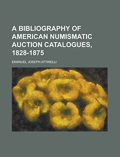 A Bibliography of American Numismatic Auction Catalogues, 1828-1875