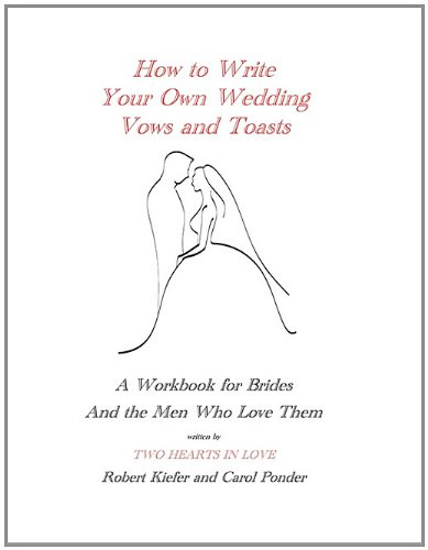 How to Write Your Own Wedding Vows and Toasts: A Workbook for Brides and the Men Who Love Them