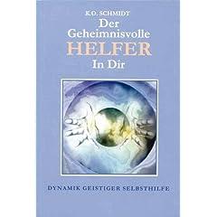 Der geheimnisvolle Helfer in Dir: Dynamik geistiger Selbsthilfe