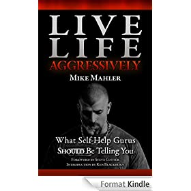 Live Life Aggressively! What Self Help Gurus Should Be Telling You