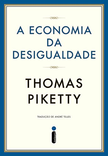 Thomas Piketty - E economia da desigualdade (Portuguese Edition)