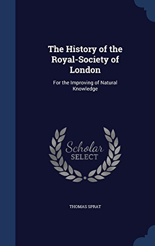 The History of the Royal-Society of London: For the Improving of Natural Knowledge