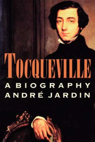Tocqueville: A Biography, Andre Jardin
