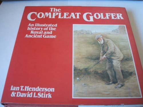 Compleat Golfer: An Illustrated History of the Royal and Ancient