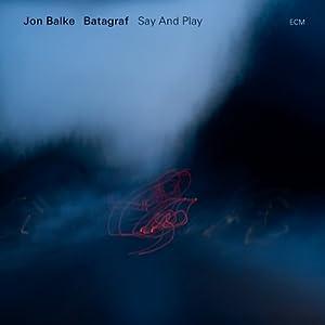 Jon Balke and Batagraf - Say & Play