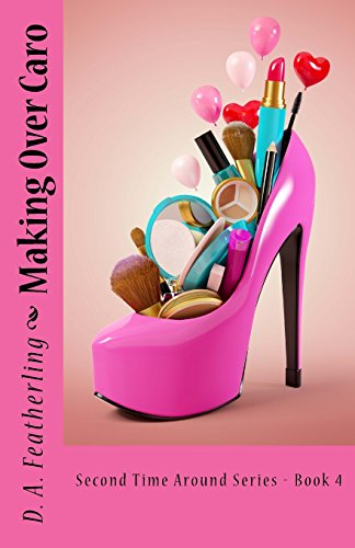 Making Over Caro: Volume 4 (Second Time Around Series)