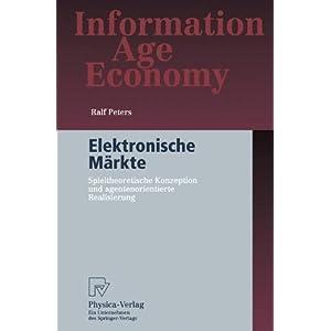 Elektronische Märkte: Spieltheoretische Konzeption Und Agentenorientierte Realisierung (Information