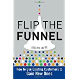 Joseph Jaffe: Flip the Funnel: How to Use Existing Customers to Gain New Ones