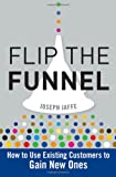 Image of Flip the Funnel: How to Use Existing Customers to Gain New Ones