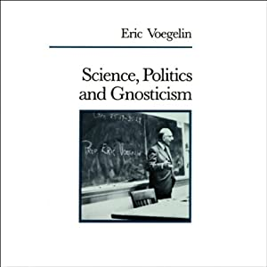Science, Politics, and Gnosticism | [Eric Voegelin]