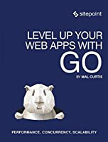 Level Up Your Web Apps With Go Front Cover