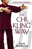 img - for The Chi Kung Way: Alive With Energy Paperback July, 1997 book / textbook / text book