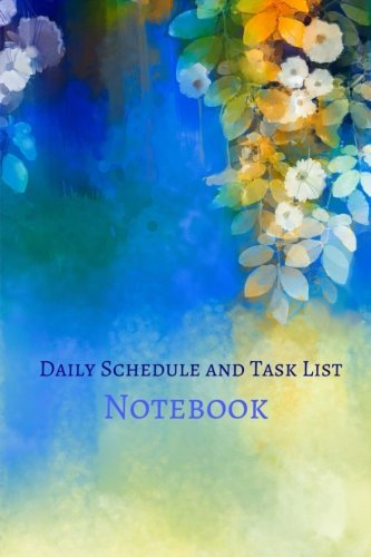 Daily Schedule and Task List Notebook: Volume 7 (Smaller Size- 6 x 9-Daily To do List Schedule Planner)
