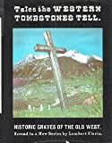 img - for Tales The Western Tombstones Tell. - Historic Graves Of The Old West book / textbook / text book