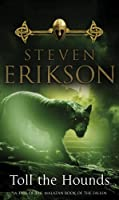 Toll The Hounds (Book 8 of The Malazan Book of the Fallen)