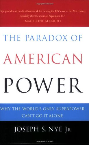 The Paradox of American Power: Why the World's Only...